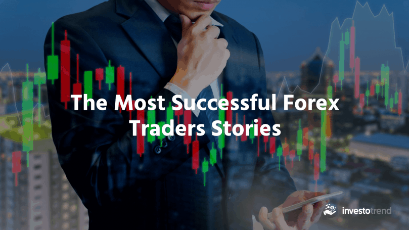 The Most Successful Forex Traders Stories - InvestoTrend