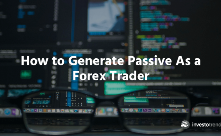 generate passive as a forex trader