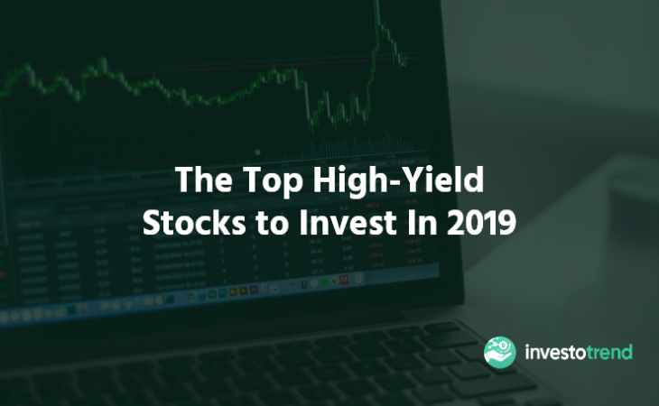 The Top High-Yield Stocks to Invest In 2019 - InvestoTrend