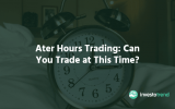 After Hours Trading: Can You Trade at This Time
