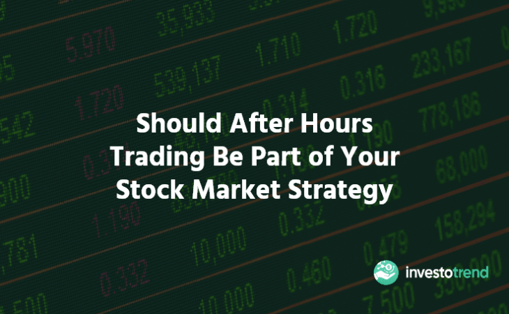 Should After Hours Trading Be Part of Your Stock Market Strategy