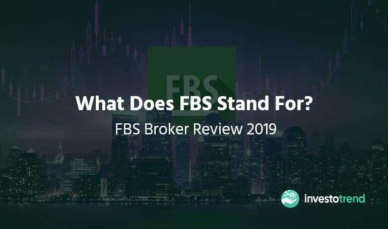 What Does FBS Stand For? FBS Broker Review 2019