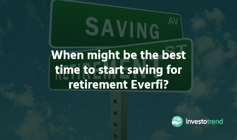 When might be the best time to start saving for retirement Everfi