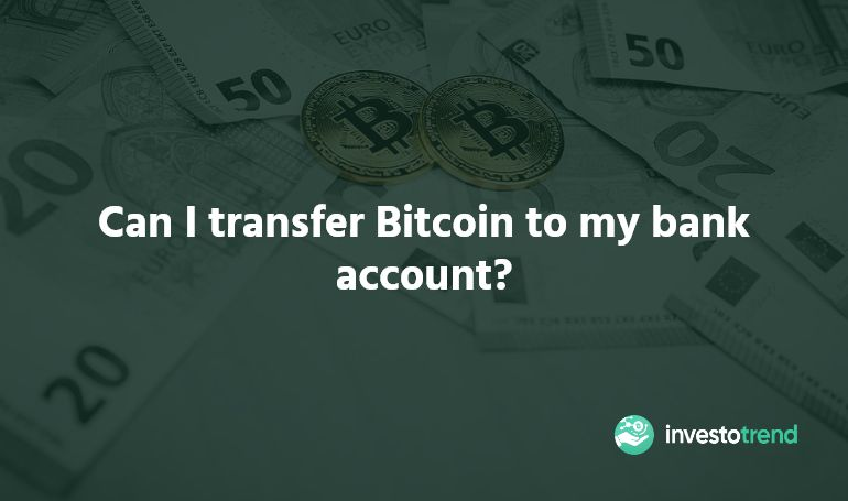 Can I transfer Bitcoin to my bank account?