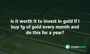 Is it worth it to invest in gold if I buy 1g of gold every month and do this for a year.jpg