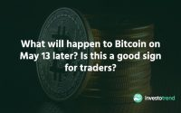What will happen to Bitcoin on May 13 later Is this a good sign for traders