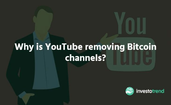 Why is YouTube removing Bitcoin channels