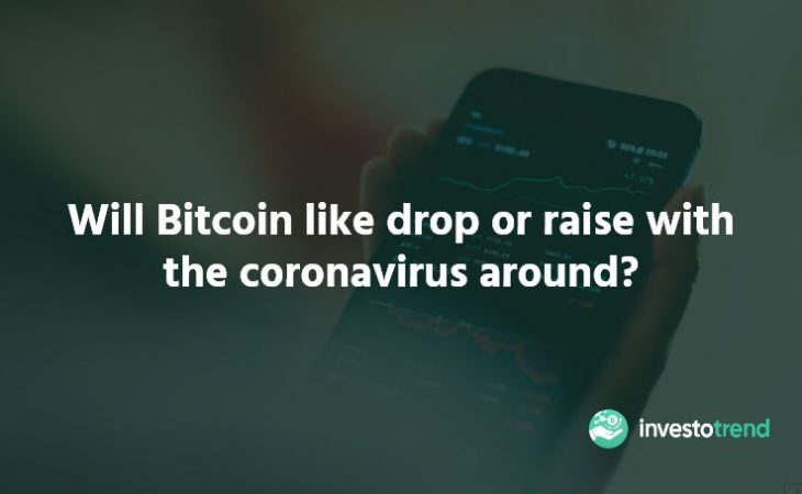 Will Bitcoin like drop or raise with the coronavirus around