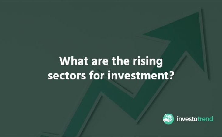 What are the rising sectors for investment