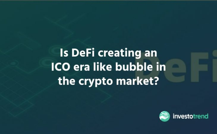 Is DeFi creating an ICO era like bubble in the crypto market?