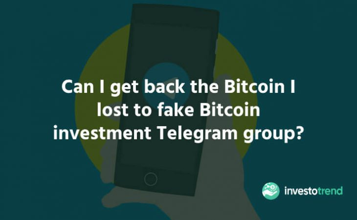 Can I get back the Bitcoin I lost to fake Bitcoin investment Telegram group