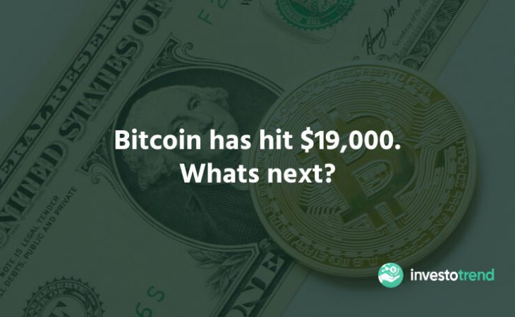 Bitcoin Has Hit $19,000. Whats Next?