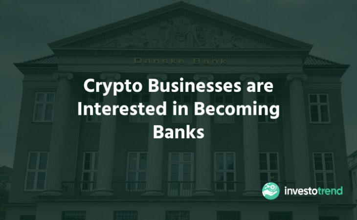 Crypto Businesses are Interested in Becoming Banks