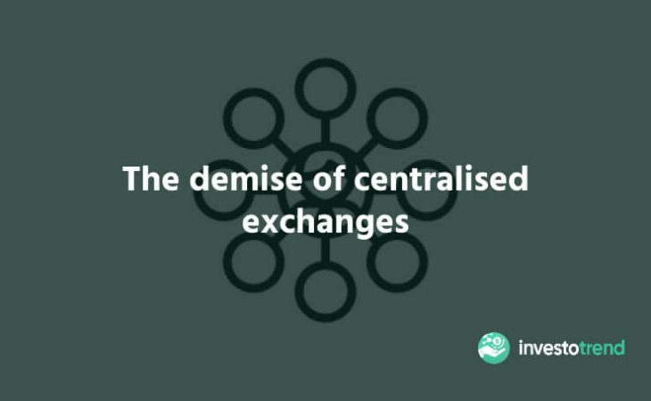 The Demise of Centralised Exchanges