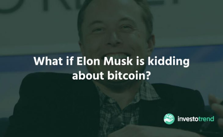 What if Elon Musk is Kidding About Bitcoin