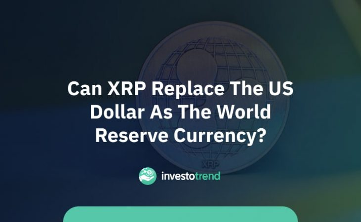 Can XRP replace the US dollar as the world reserve currency