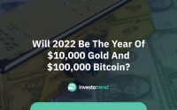 Will 2022 be the year of $10,000 gold and $100,000 Bitcoin